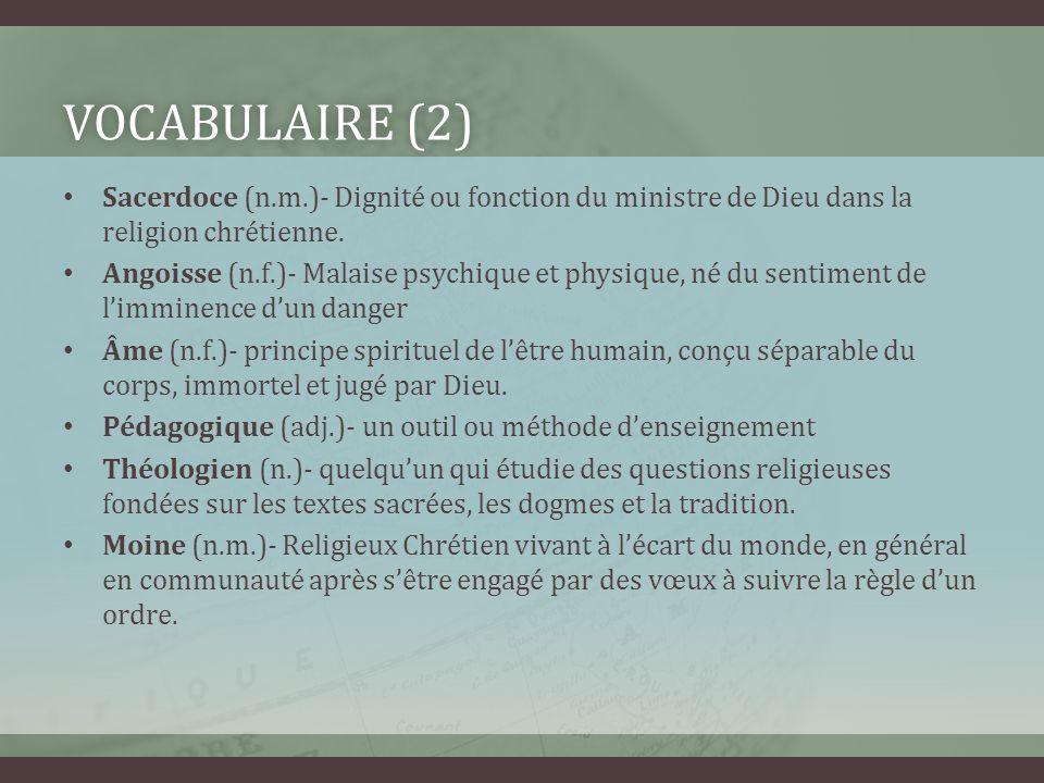 VOCABULAIRE (2)VOCABULAIRE (2) Sacerdoce (n.m.)- Dignité ou fonction du ministre de Dieu dans la religion chrétienne. Angoisse (n.f.)- Malaise psychiq