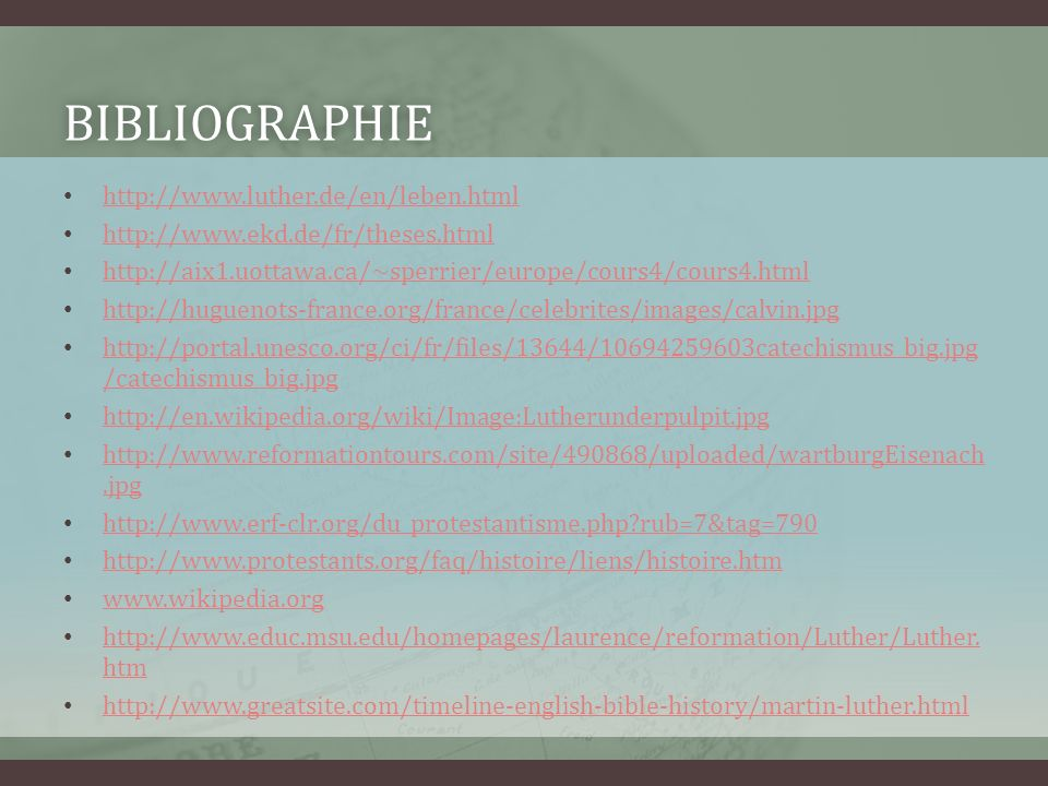 BIBLIOGRAPHIE http://www.luther.de/en/leben.html http://www.ekd.de/fr/theses.html http://aix1.uottawa.ca/~sperrier/europe/cours4/cours4.html http://hu