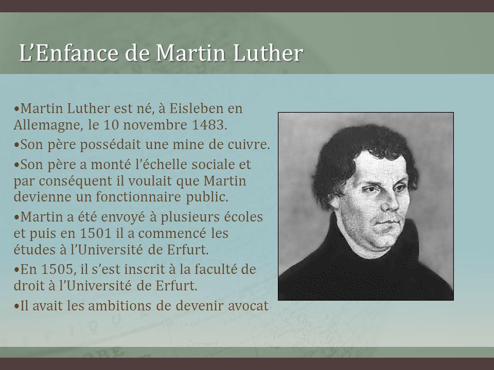 LEnfance de Martin Luther LEnfance de Martin Luther Martin Luther est né, à Eisleben en Allemagne, le 10 novembre 1483. Son père possédait une mine de