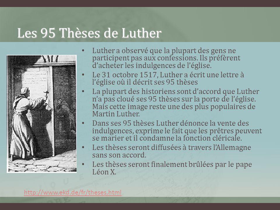 Les 95 Thèses de Luther Luther a observé que la plupart des gens ne participent pas aux confessions. Ils préfèrent dacheter les indulgences de léglise