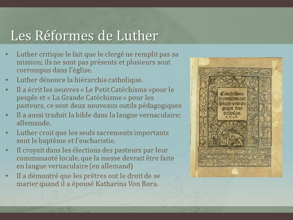 Les Réformes de Luther Luther critique le fait que le clergé ne remplit pas sa mission; ils ne sont pas présents et plusieurs sont corrompus dans légl