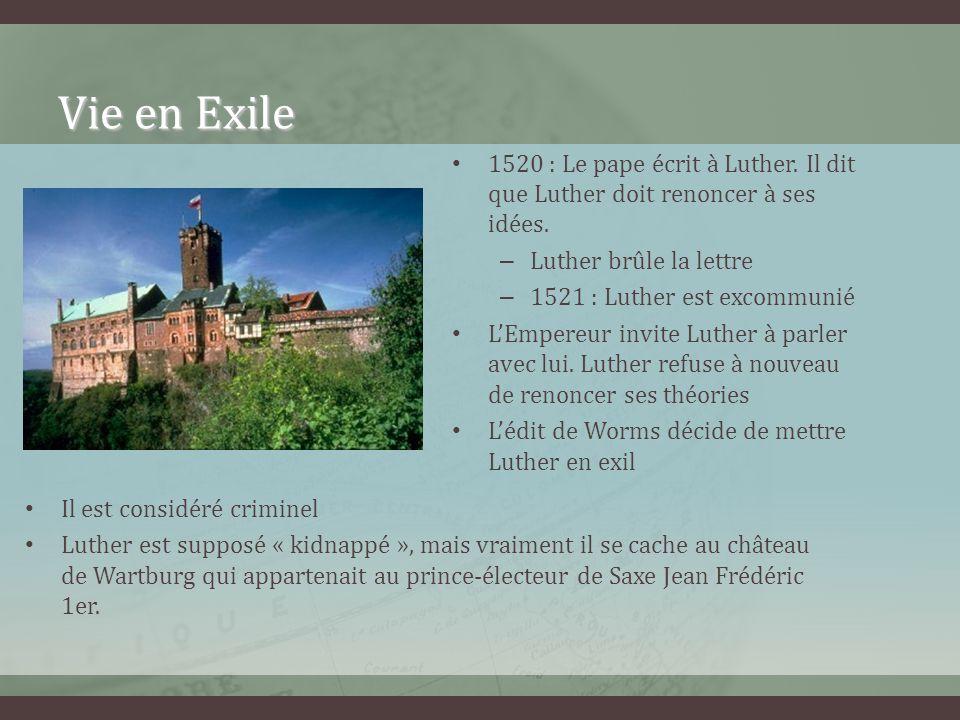 Vie en Exile 1520 : Le pape écrit à Luther. Il dit que Luther doit renoncer à ses idées. – Luther brûle la lettre – 1521 : Luther est excommunié LEmpe