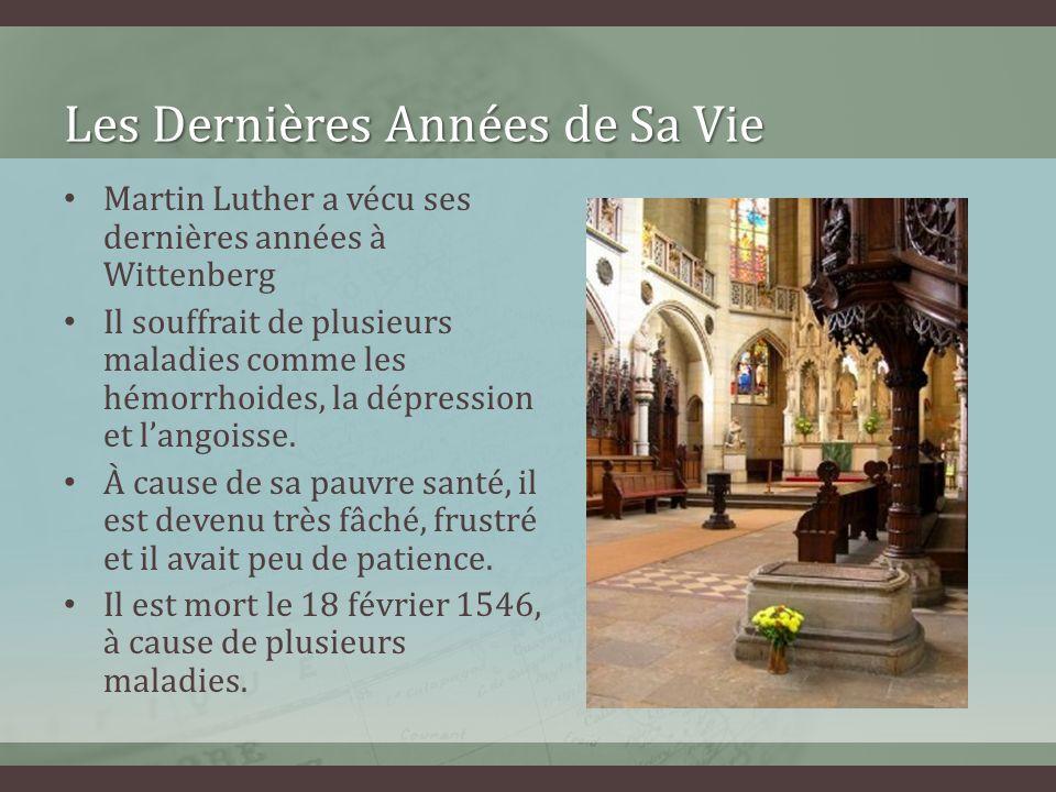 Les Dernières Années de Sa Vie Martin Luther a vécu ses dernières années à Wittenberg Il souffrait de plusieurs maladies comme les hémorrhoides, la dé