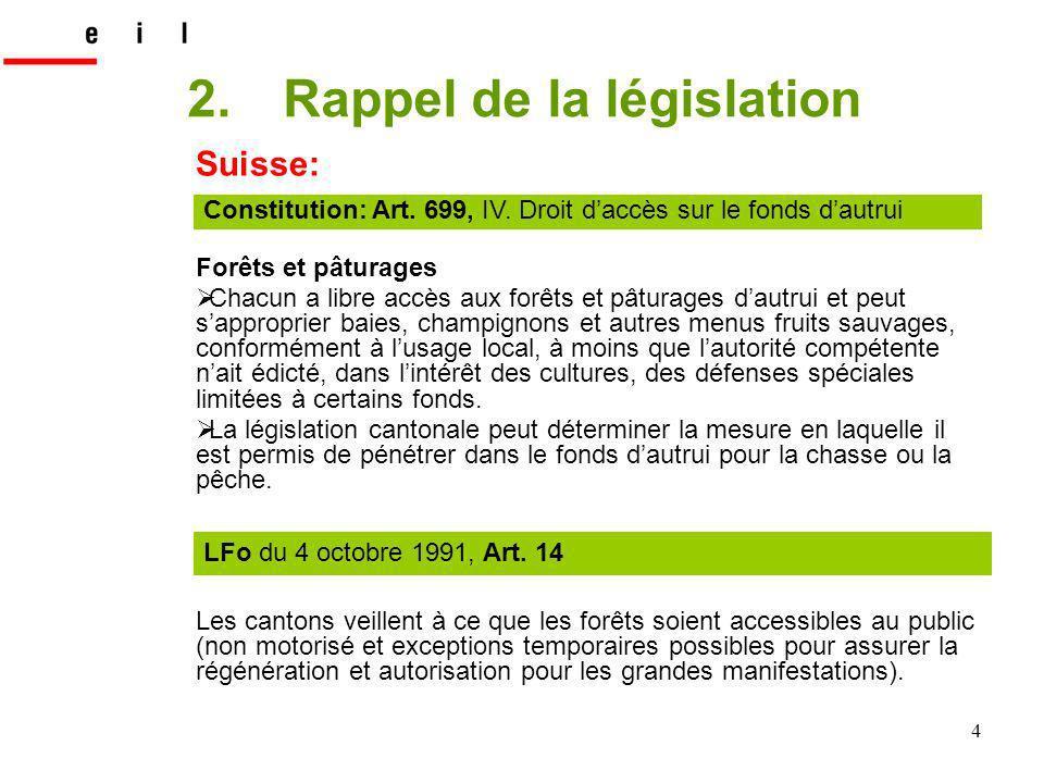 4 2.Rappel de la législation Forêts et pâturages Chacun a libre accès aux forêts et pâturages dautrui et peut sapproprier baies, champignons et autres