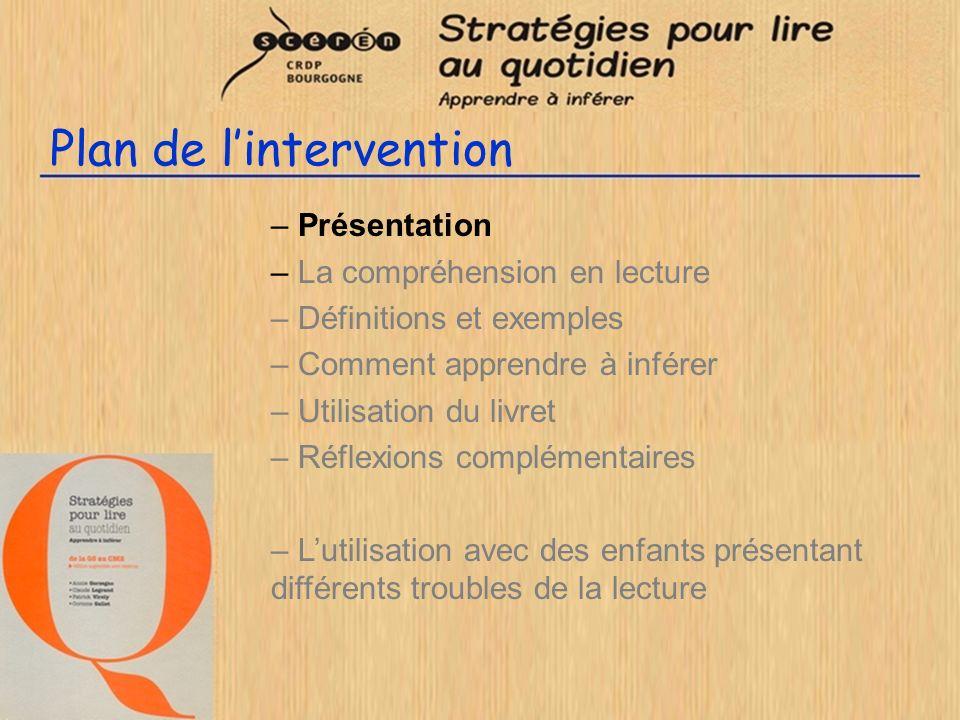 Plan de lintervention - Présentation - La compréhension en lecture - Définitions et exemples - Comment apprendre à inférer - Utilisation du livret - Réflexions complémentaires - Lutilisation avec des enfants présentant différents troubles de la lecture