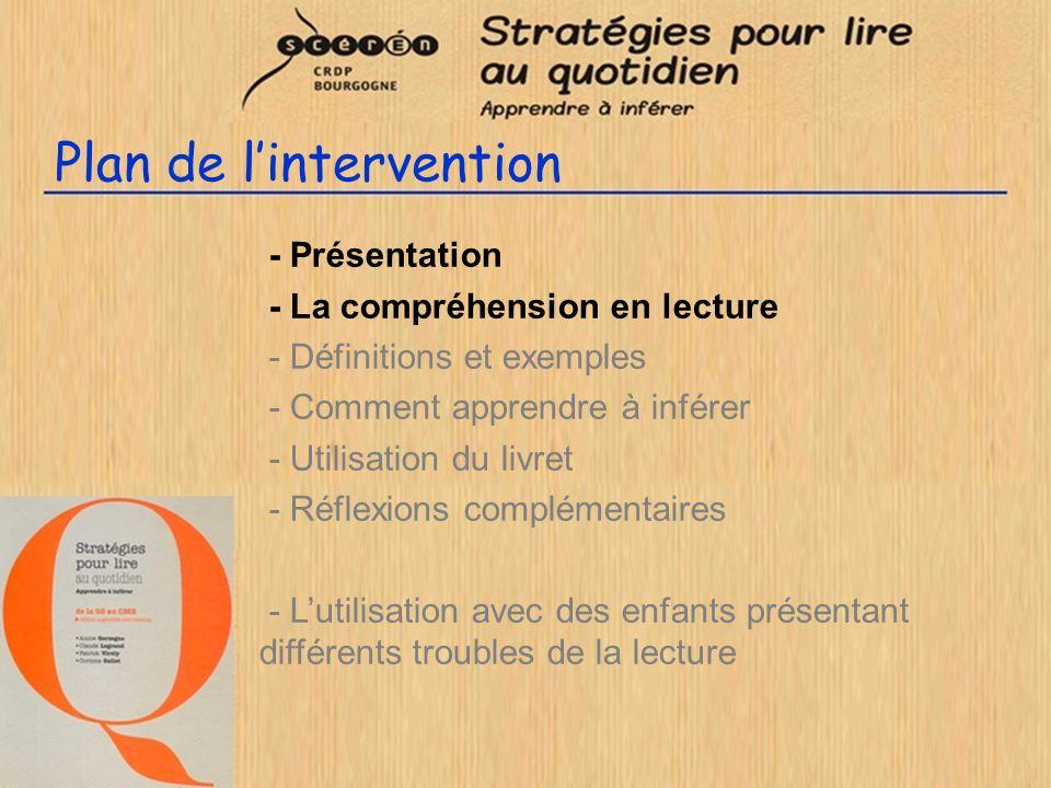 Plan de lintervention - Présentation - La compréhension en lecture - Définitions et exemples - Comment apprendre à inférer - Utilisation du livret - R