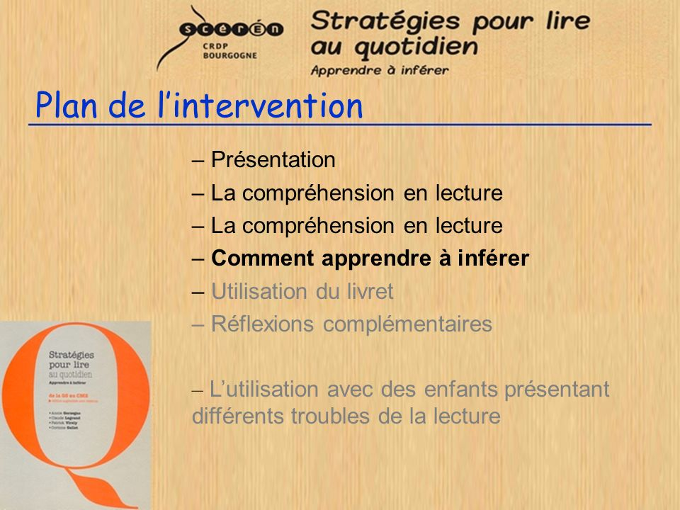 Plan de lintervention – Présentation – La compréhension en lecture – Comment apprendre à inférer – Utilisation du livret – Réflexions complémentaires