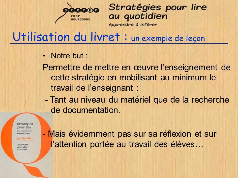 Utilisation du livret : un exemple de leçon Notre but : Permettre de mettre en œuvre lenseignement de cette stratégie en mobilisant au minimum le trav