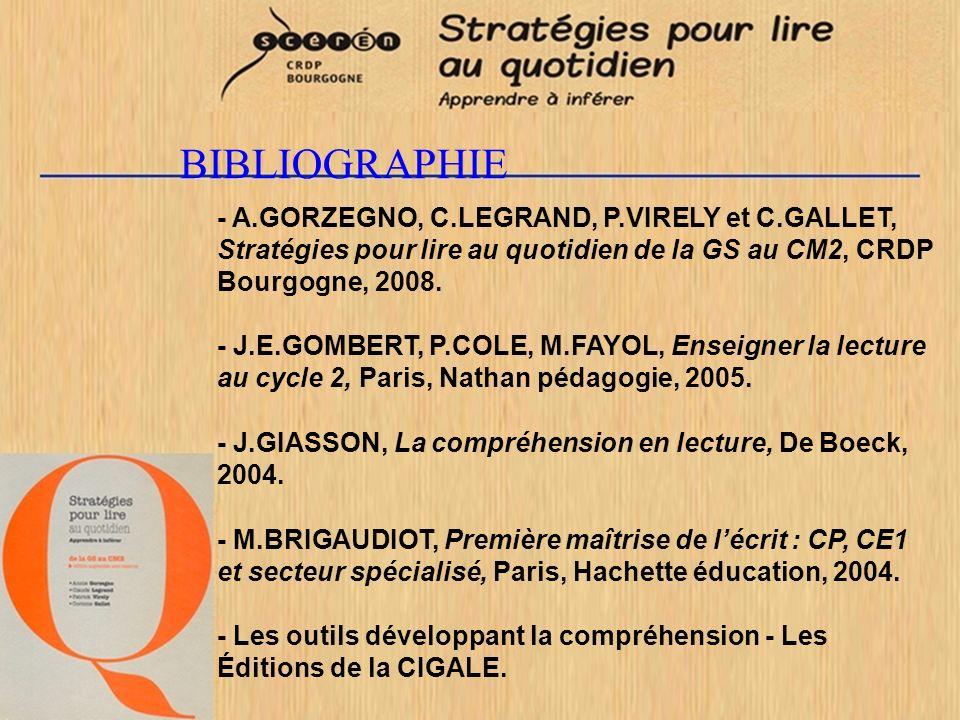 - A.GORZEGNO, C.LEGRAND, P.VIRELY et C.GALLET, Stratégies pour lire au quotidien de la GS au CM2, CRDP Bourgogne, 2008. - J.E.GOMBERT, P.COLE, M.FAYOL