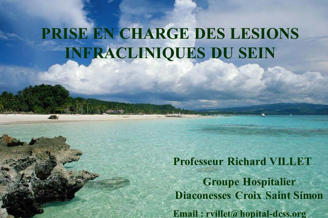 Richard Villet 18 rue du Sergent Bauchat 75012 Paris e.mail : rvillet@hopital-dcss.org PRISE EN CHARGE DES LESIONS INFRACLINIQUES DU SEIN Professeur R