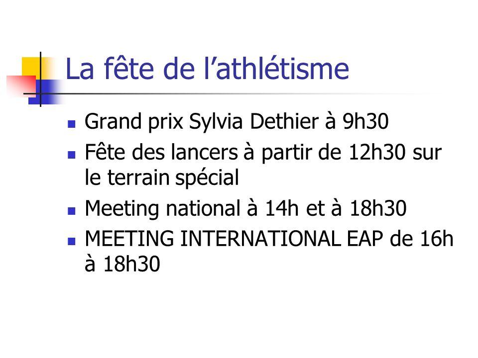 La fête de lathlétisme Grand prix Sylvia Dethier à 9h30 Fête des lancers à partir de 12h30 sur le terrain spécial Meeting national à 14h et à 18h30 ME