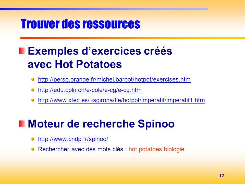 12 Trouver des ressources Exemples dexercices créés avec Hot Potatoes http://perso.orange.fr/michel.barbot/hotpot/exercises.htm http://edu.cpln.ch/e-c