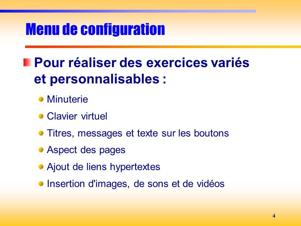 4 Menu de configuration Pour réaliser des exercices variés et personnalisables : Minuterie Clavier virtuel Titres, messages et texte sur les boutons A