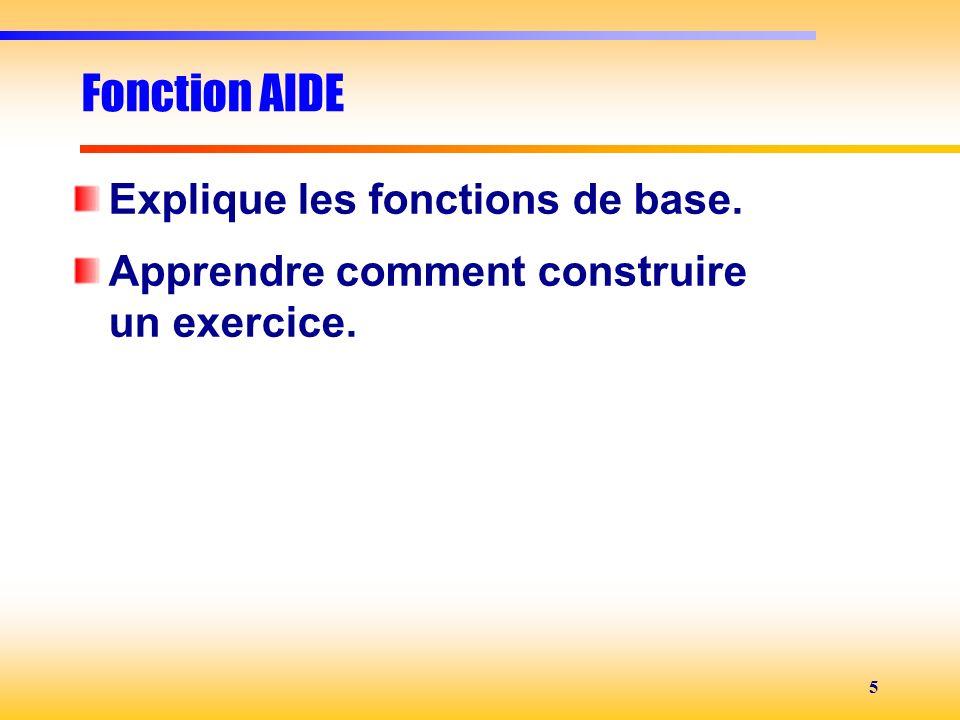 5 Fonction AIDE Explique les fonctions de base. Apprendre comment construire un exercice.