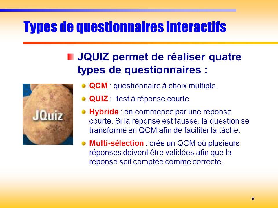 6 Types de questionnaires interactifs JQUIZ permet de réaliser quatre types de questionnaires : QCM : questionnaire à choix multiple. QUIZ : test à ré