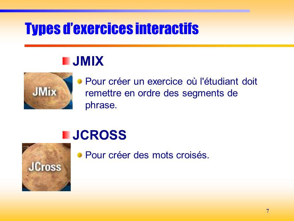 7 Types dexercices interactifs JMIX Pour créer un exercice où l'étudiant doit remettre en ordre des segments de phrase. JCROSS Pour créer des mots cro