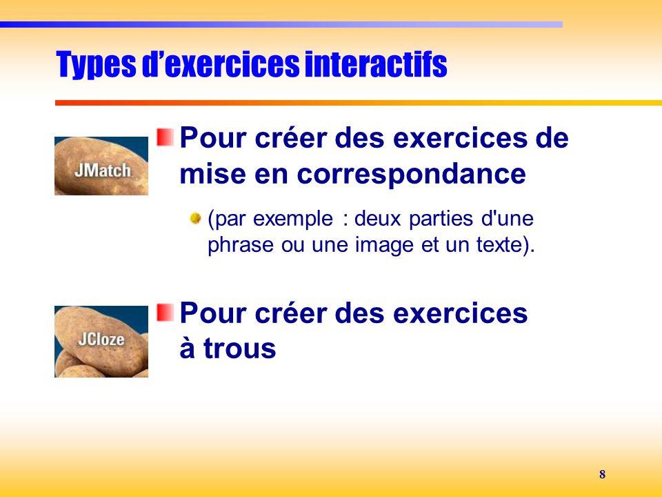 8 Types dexercices interactifs Pour créer des exercices de mise en correspondance (par exemple : deux parties d'une phrase ou une image et un texte).
