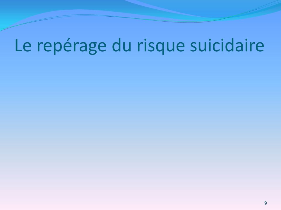 Le repérage du risque suicidaire 9