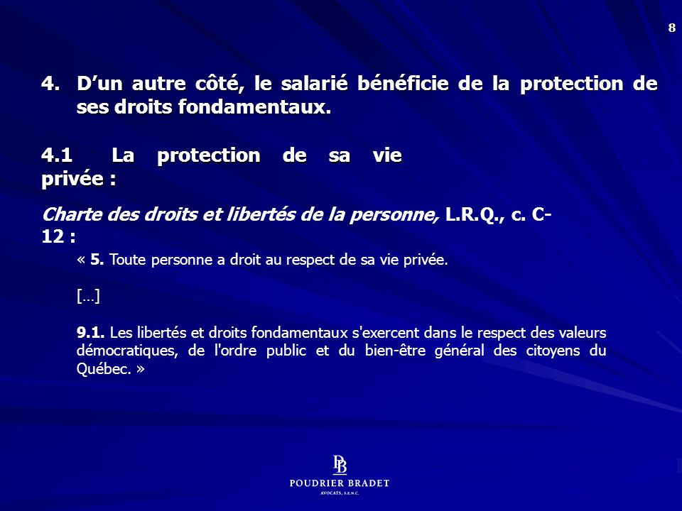 99 [55] Selon la Cour dappel, le tribunal est appelé faire un exercice de pondération entre le principe général de la recherche de la vérité qui est au coeur de notre système de preuve, et le droit à la vie privée qui est protégé par la Charte québécoise.