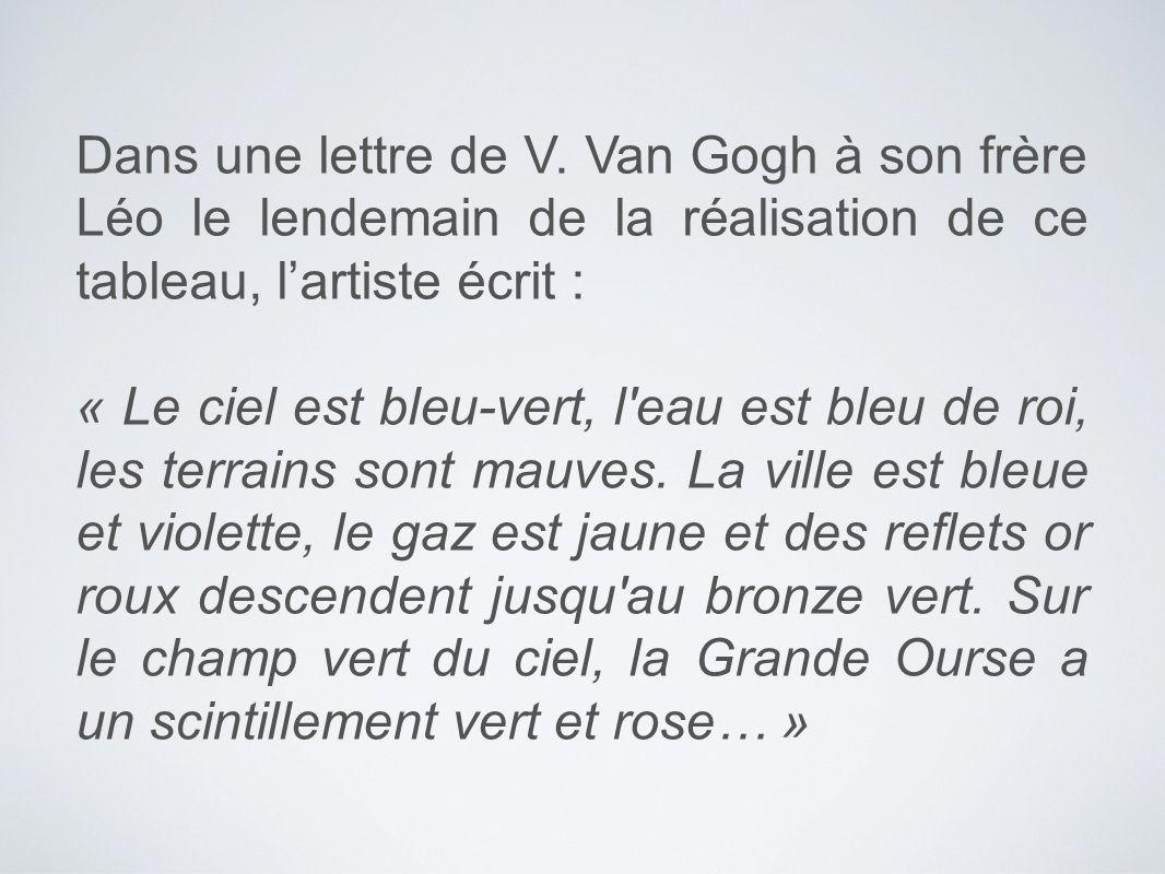 Dans une lettre de V. Van Gogh à son frère Léo le lendemain de la réalisation de ce tableau, lartiste écrit : « Le ciel est bleu-vert, l'eau est bleu