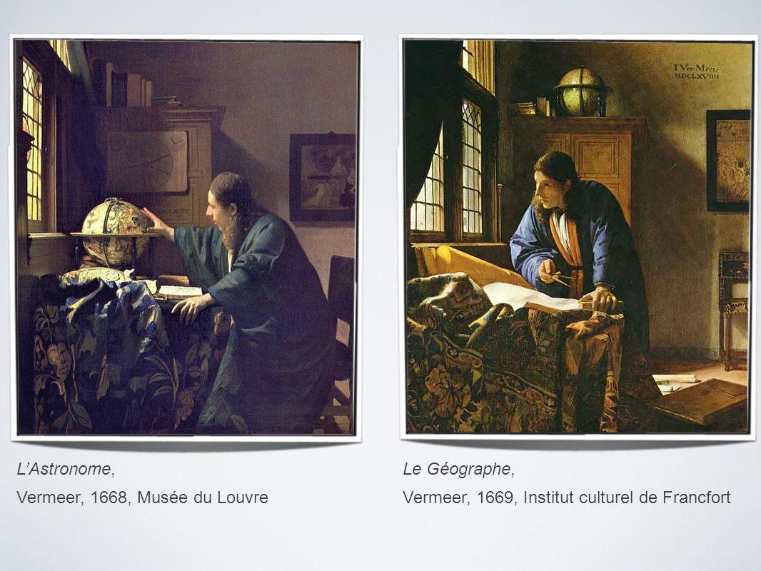 LAstronome, Vermeer, 1668, Musée du Louvre Le Géographe, Vermeer, 1669, Institut culturel de Francfort