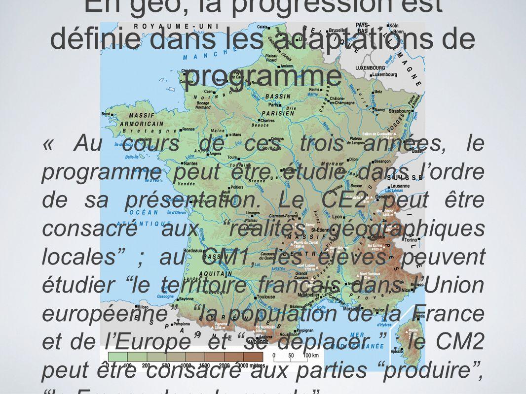 En géo, la progression est définie dans les adaptations de programme « Au cours de ces trois années, le programme peut être étudié dans lordre de sa p