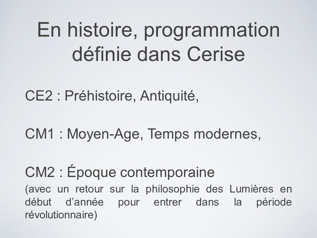 En histoire, programmation définie dans Cerise CE2 : Préhistoire, Antiquité, CM1 : Moyen-Age, Temps modernes, CM2 : Époque contemporaine (avec un reto