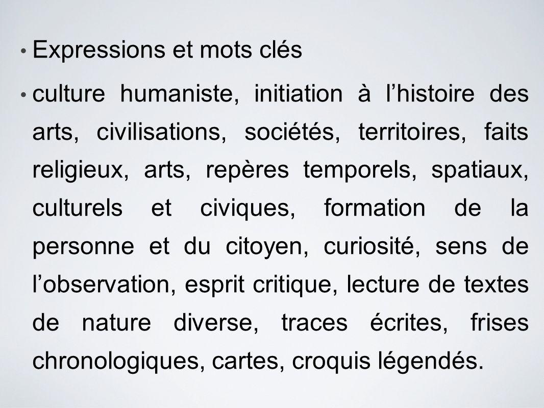 Expressions et mots clés culture humaniste, initiation à lhistoire des arts, civilisations, sociétés, territoires, faits religieux, arts, repères temp