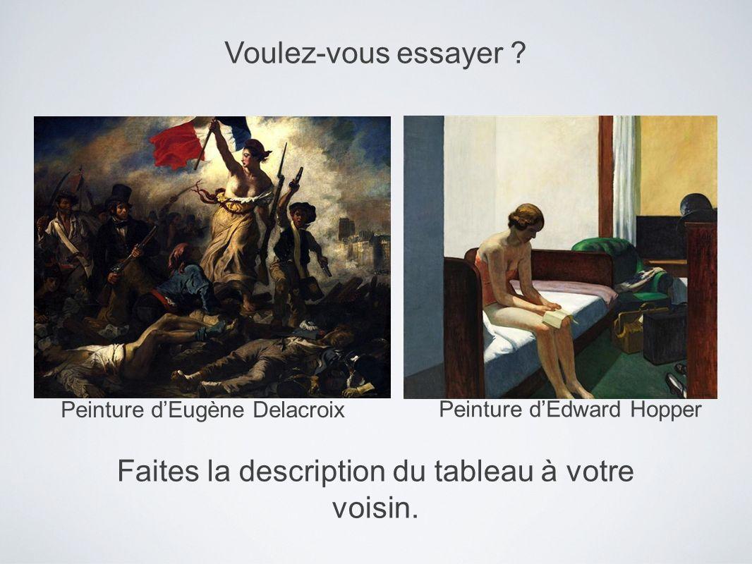 Voulez-vous essayer ? Faites la description du tableau à votre voisin. Peinture dEdward Hopper Peinture dEugène Delacroix