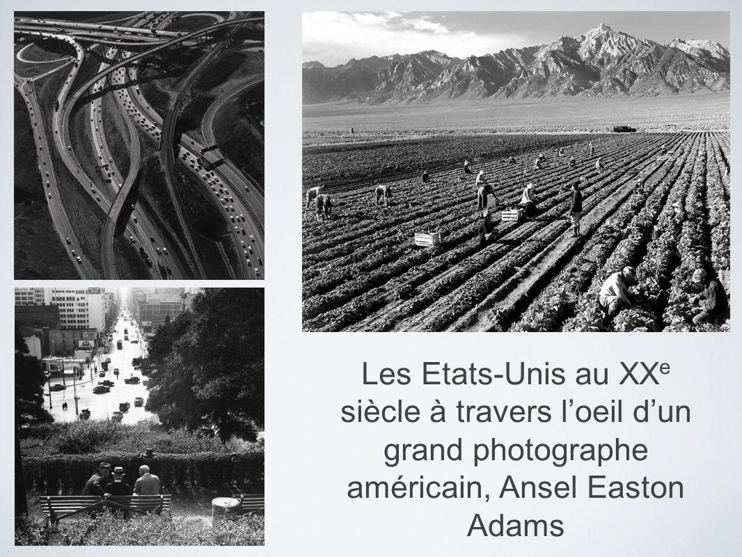 Les Etats-Unis au XX e siècle à travers loeil dun grand photographe américain, Ansel Easton Adams