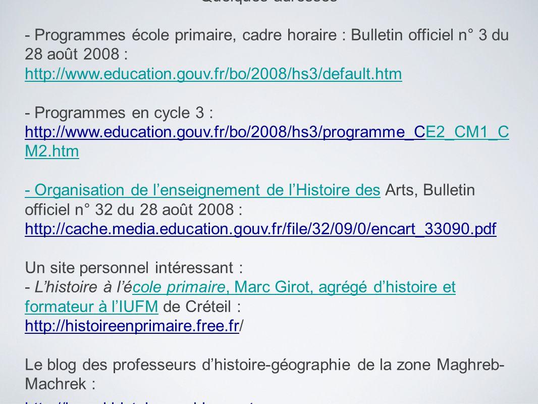 Quelques adresses - Programmes école primaire, cadre horaire : Bulletin officiel n° 3 du 28 août 2008 : http://www.education.gouv.fr/bo/2008/hs3/defau