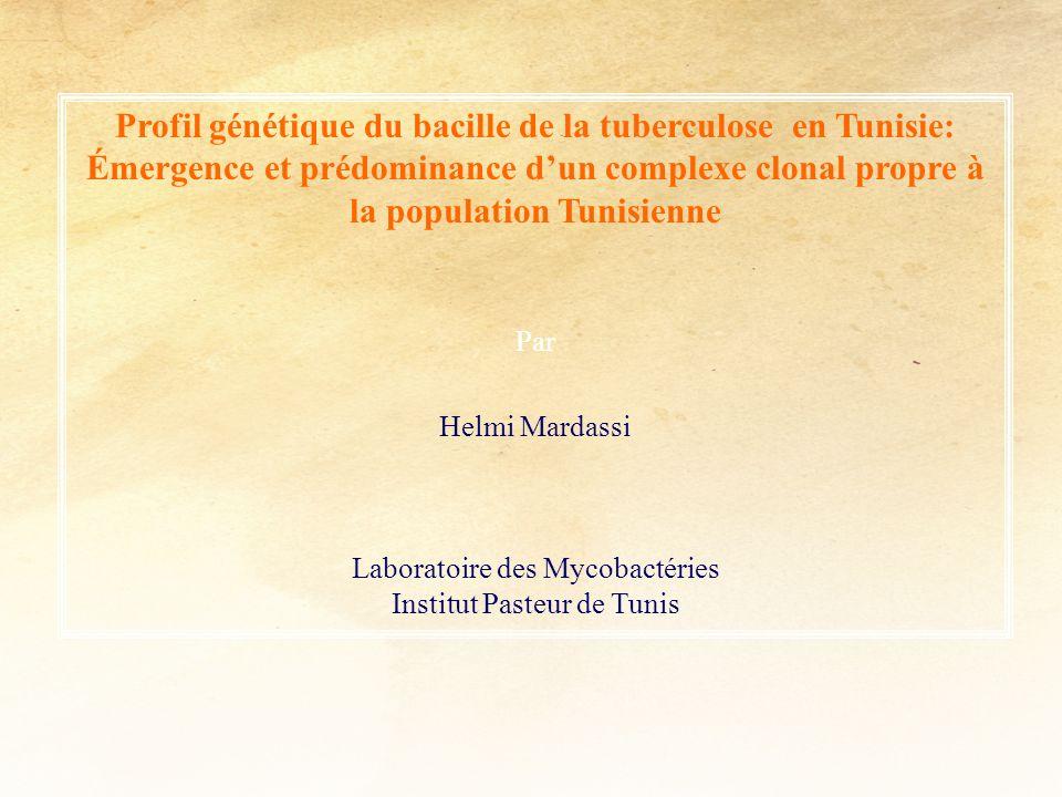 Profil génétique du bacille de la tuberculose en Tunisie: Émergence et prédominance dun complexe clonal propre à la population Tunisienne Par Helmi Ma