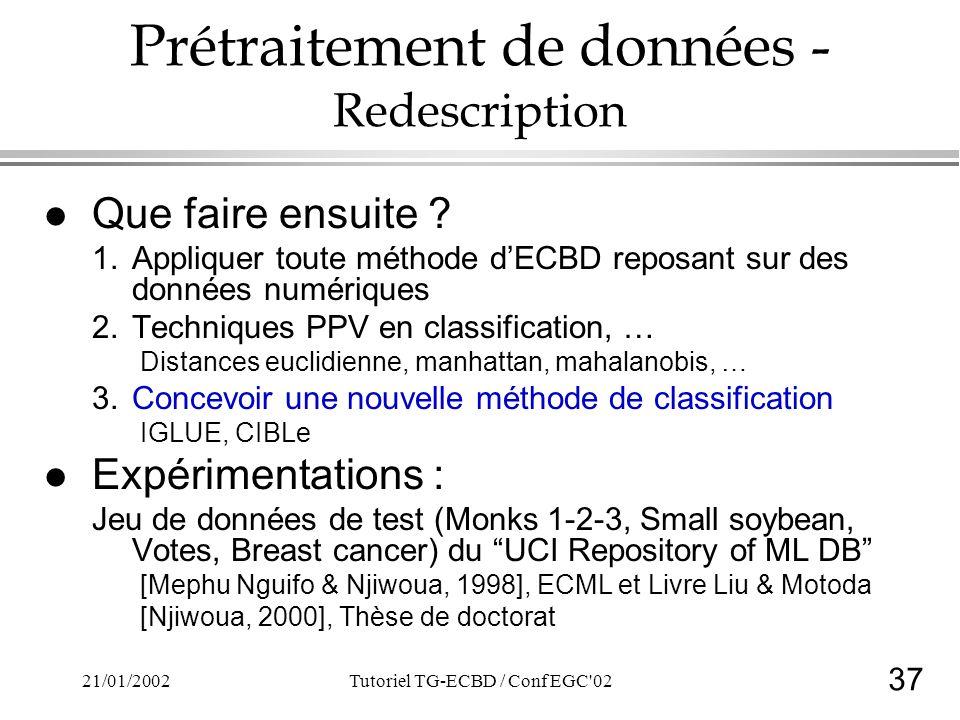 37 21/01/2002Tutoriel TG-ECBD / Conf EGC'02 Prétraitement de données - Redescription l Que faire ensuite ? 1.Appliquer toute méthode dECBD reposant su