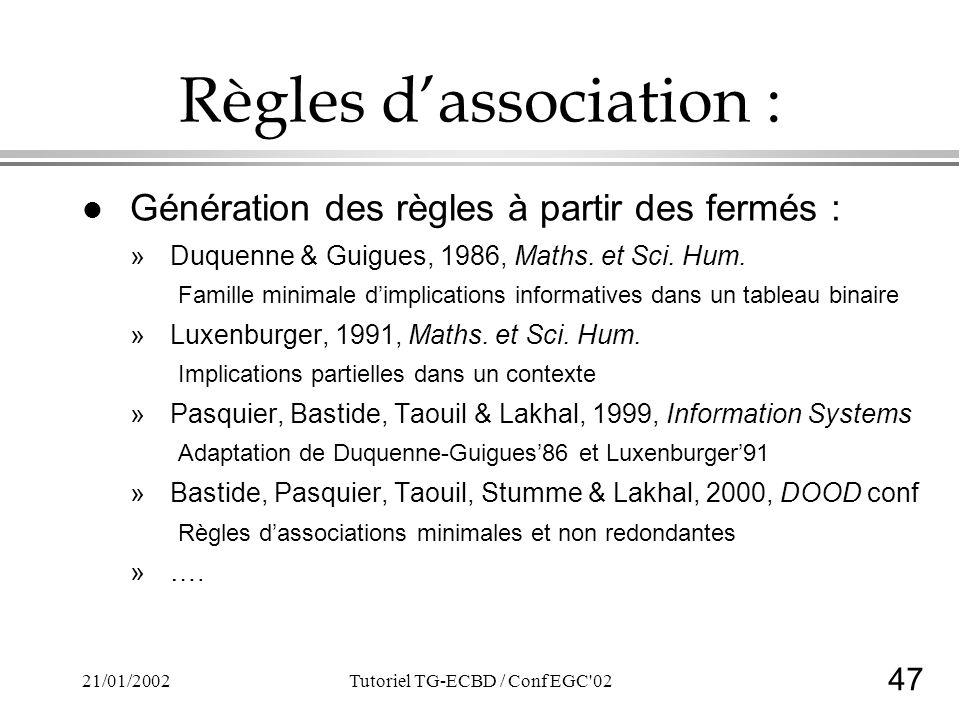 47 21/01/2002Tutoriel TG-ECBD / Conf EGC'02 Règles dassociation : l Génération des règles à partir des fermés : »Duquenne & Guigues, 1986, Maths. et S