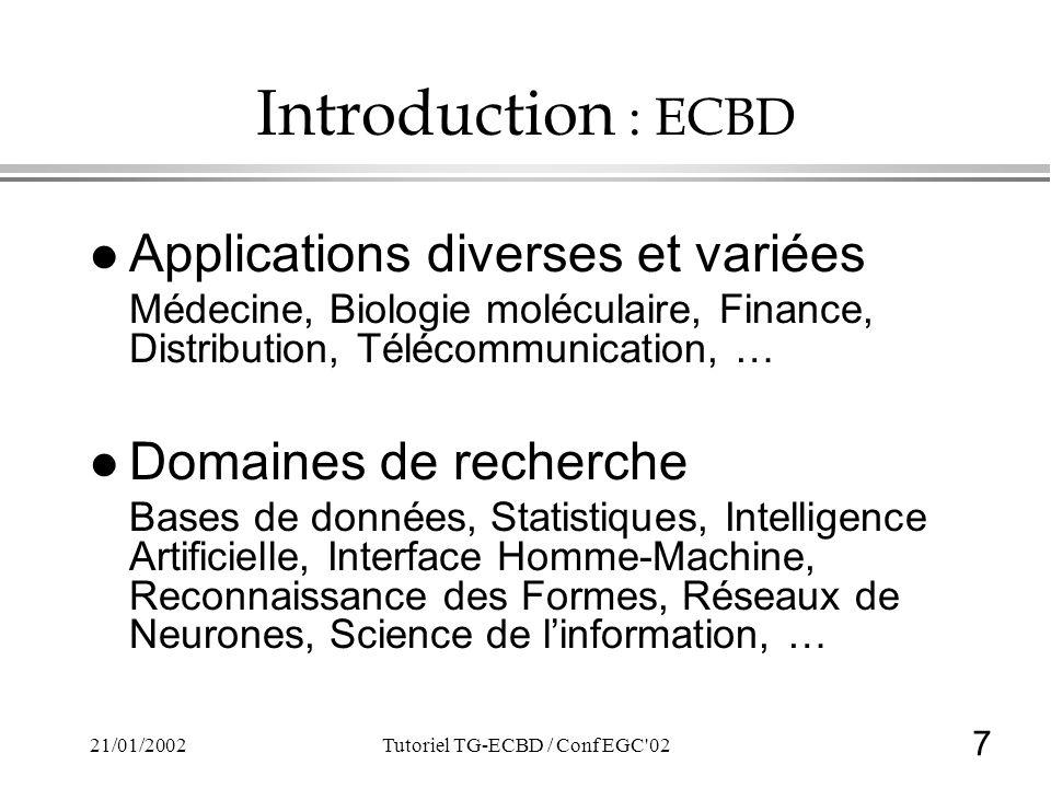 7 21/01/2002Tutoriel TG-ECBD / Conf EGC'02 Introduction : ECBD l Applications diverses et variées Médecine, Biologie moléculaire, Finance, Distributio