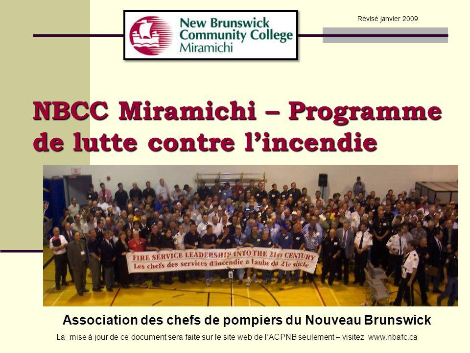 NBCC Miramichi – Programme de lutte contre lincendie Association des chefs de pompiers du Nouveau Brunswick Révisé janvier 2009 La mise à jour de ce d