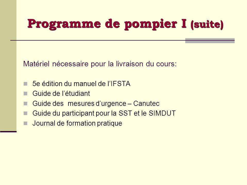 Programme de pompier I (suite) Matériel nécessaire pour la livraison du cours: 5e édition du manuel de lIFSTA Guide de létudiant Guide des mesures dur