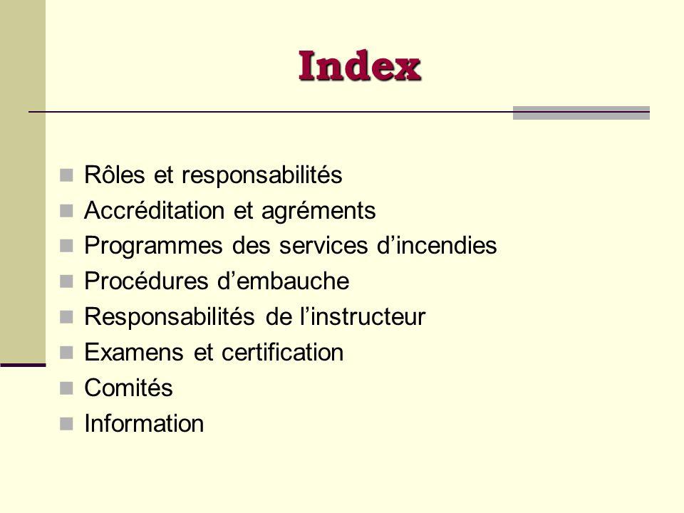 Index Rôles et responsabilités Accréditation et agréments Programmes des services dincendies Procédures dembauche Responsabilités de linstructeur Exam