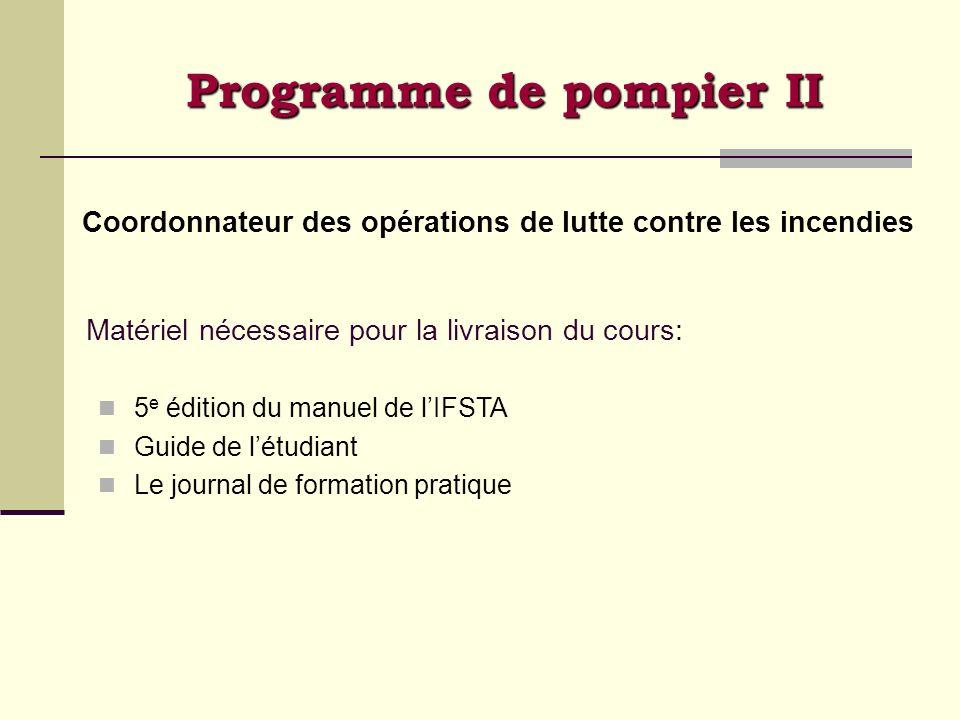 Programme de pompier II Coordonnateur des opérations de lutte contre les incendies Matériel nécessaire pour la livraison du cours: 5 e édition du manu