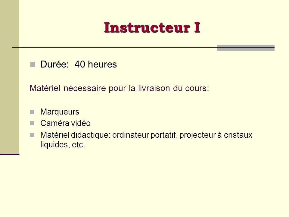 Instructeur I Durée: 40 heures Durée: 40 heures Matériel nécessaire pour la livraison du cours: Marqueurs Marqueurs Caméra vidéo Caméra vidéo Matériel