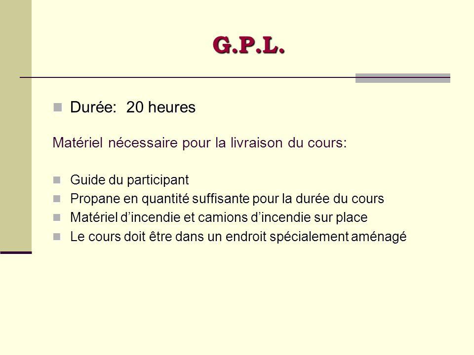 G.P.L. Durée: 20 heures Durée: 20 heures Matériel nécessaire pour la livraison du cours: Guide du participant Guide du participant Propane en quantité