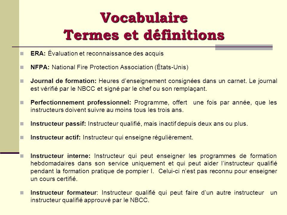 Formation de Pompiers I & II NFPA 1001 NFPA 1001, Norme régissant les qualifications professionnelles des pompiers, édition de 2008 Pompier I Pompier I Préalable: Secourisme général et RCR niveau C: 16 heures Théorie: 83 heures & 20 heures de formation pratique en classe Pratique: 55 heures (dans une caserne) Pompier II Pompier II Théorie: 22 heures Pratique: 15 heures