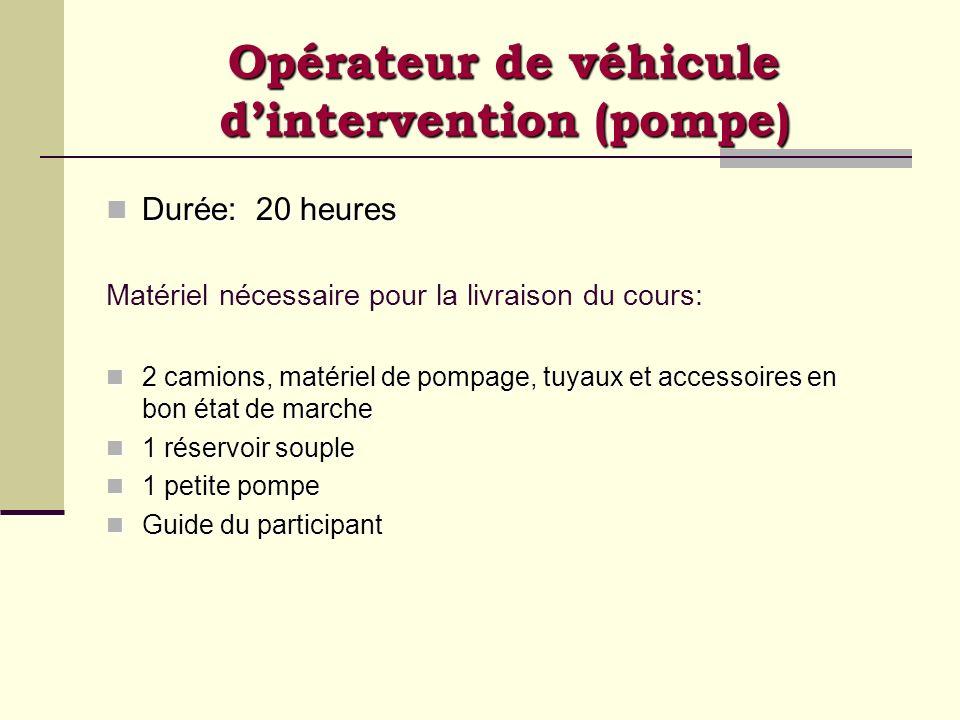 Opérateur de véhicule dintervention (pompe) Durée: 20 heures Durée: 20 heures Matériel nécessaire pour la livraison du cours: 2 camions, matériel de p
