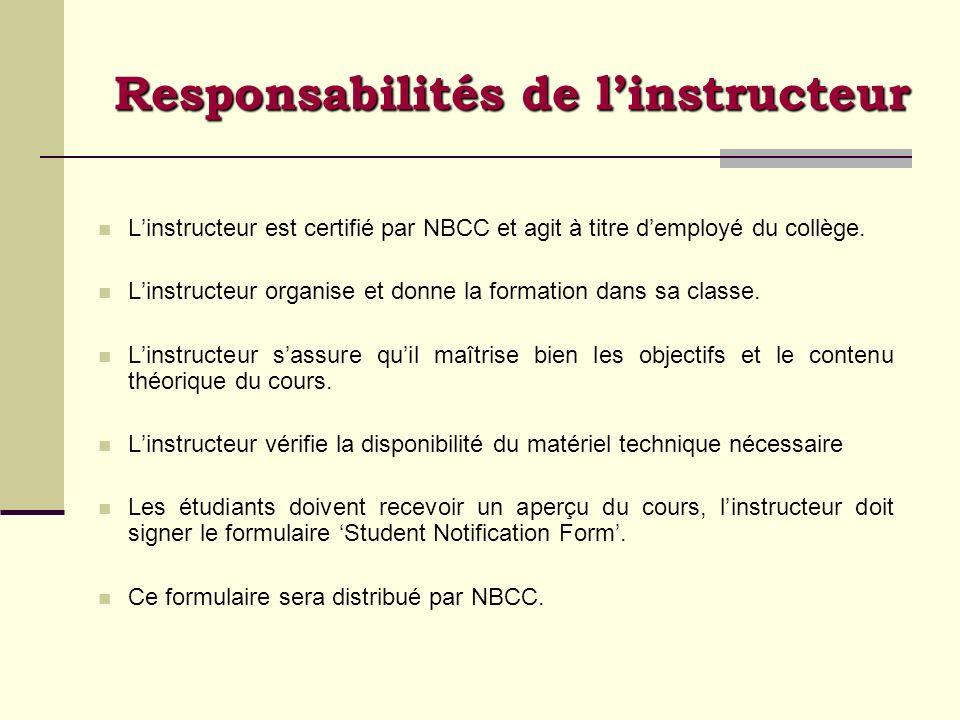 Linstructeur est certifié par NBCC et agit à titre demployé du collège. Linstructeur organise et donne la formation dans sa classe. Linstructeur sassu