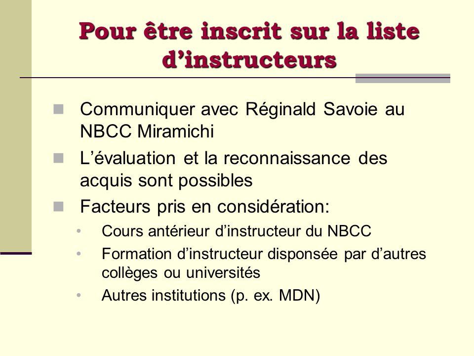 Pour être inscrit sur la liste dinstructeurs Communiquer avec Réginald Savoie au NBCC Miramichi Lévaluation et la reconnaissance des acquis sont possi