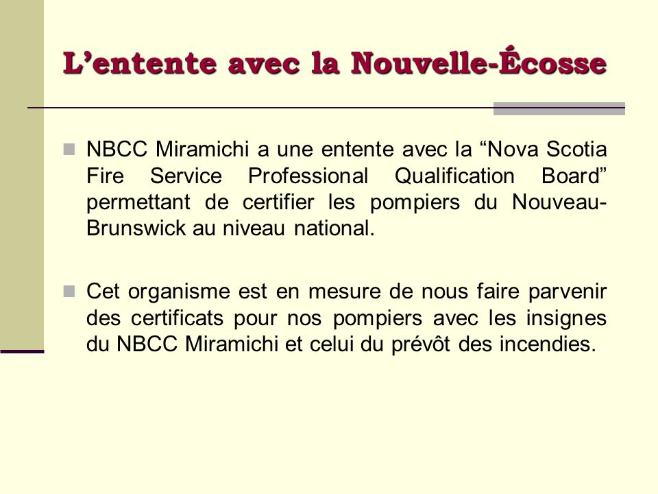 Lentente avec la Nouvelle-Écosse NBCC Miramichi a une entente avec la Nova Scotia Fire Service Professional Qualification Board permettant de certifie