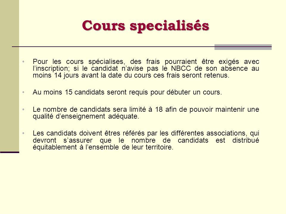 Cours specialisés Pour les cours spécialises, des frais pourraient être exigés avec linscription; si le candidat navise pas le NBCC de son absence au
