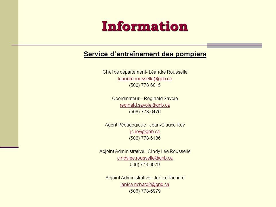 Information Service dentraînement des pompiers Chef de département- Léandre Rousselle leandre.rousselle@gnb.ca (506) 778-6015 Coordinateur – Réginald