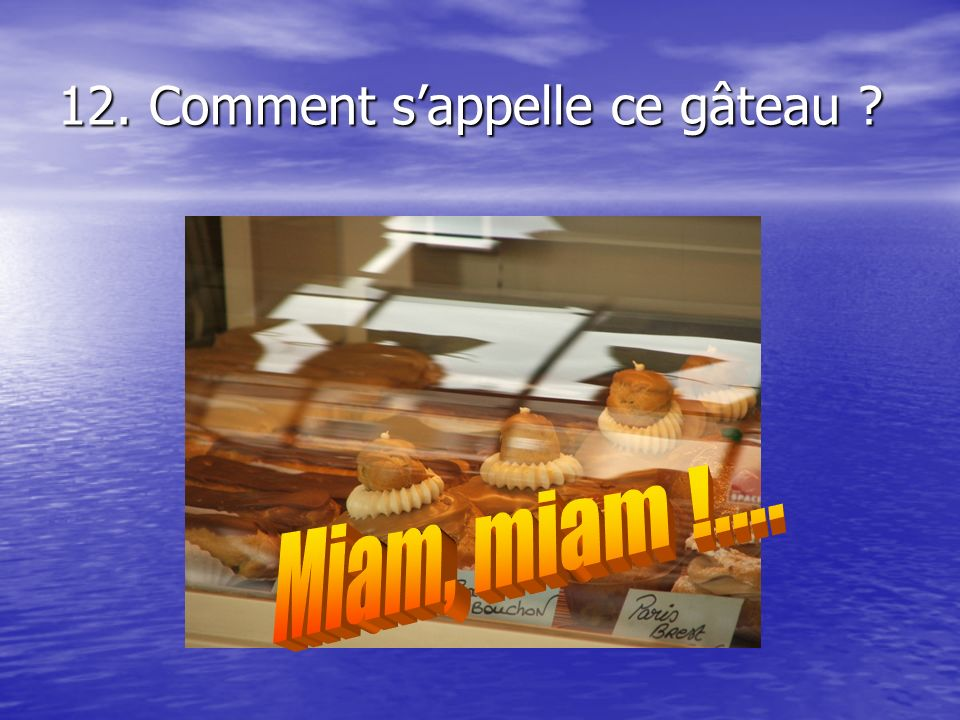 12. Comment sappelle ce gâteau ?