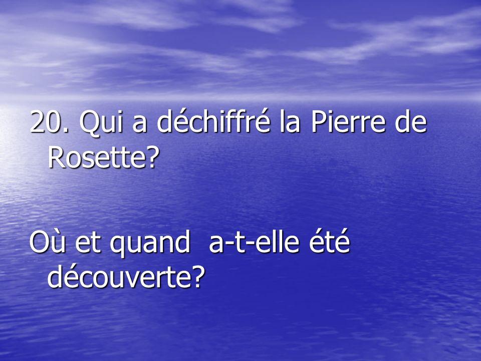 20. Qui a déchiffré la Pierre de Rosette? Où et quand a-t-elle été découverte?